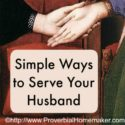 Simple Ways to Serve Your Husband