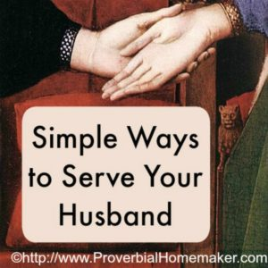 How can you serve your husband? Here are some simple ways.