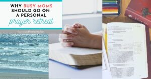 Are you a busy mom? Here's why taking personal prayer retreats can be such a blessing to you and your family, with tips on how to make it happen!