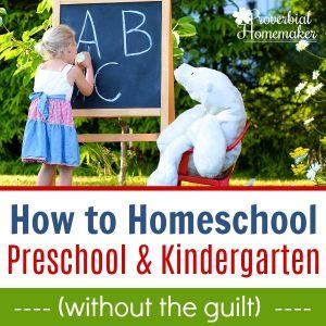 How to Homeschool Kindergarten and Preschool without the guilt