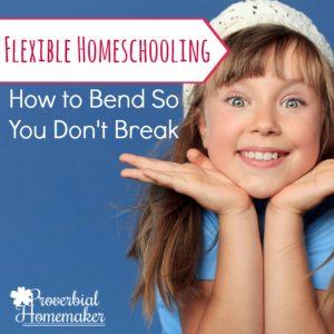 Flexible Homeschooling: How to Bend So You Don't Break