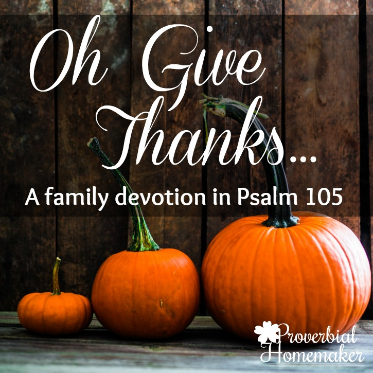 Oh Give Thanks... a simple 7-day devotion for a family Thanksgiving devotion or anytime of year! Includes a printable scripture poster from