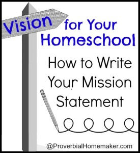 Vision for Your Homeschool: How to Write Your Mission Statement