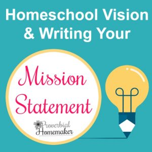 Evaluating your homeschool? Here's how to focus on vision and write out a clear and helpful homeschool mission statement.