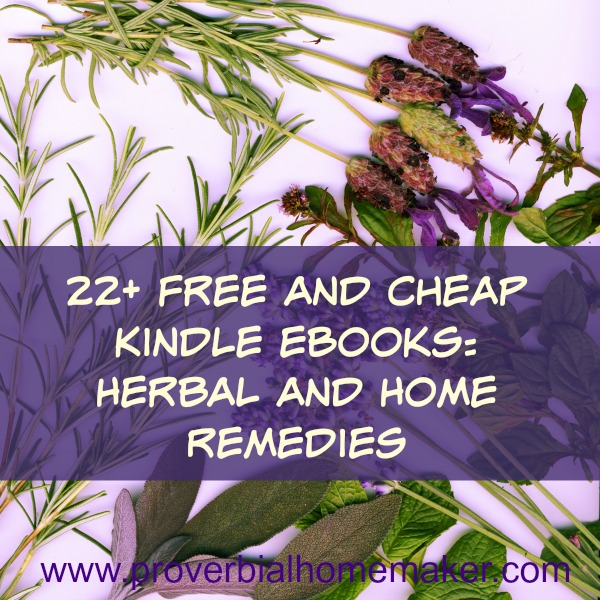 22+ Free and Cheap Kindle eBooks: Herbal and Home Remedies www.proverbialhomemaker.com Check out this list of FREE books to see if there is a perfect fit for you!