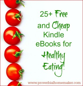 25+ Free and Cheap Kindle eBooks for Healthy Eating! www.proverbialhomemaker.com Check out this list of 25+ books that will help you get the hang of healthy eating in the new year!