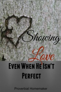 Show your husband you love him even when he isn't perfect