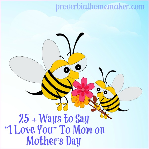25 Ways To Say I Love You To Mom On Mother 39 S Day