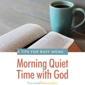 Hey, busy mom! Struggling to get morning quiet time with God? You're not alone! Here are some helpful tips and encouragement!
