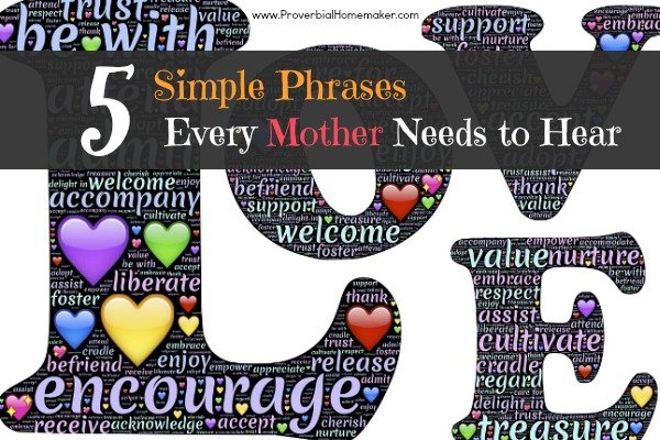 5 Simple Phrases Every Mother Needs to Hear