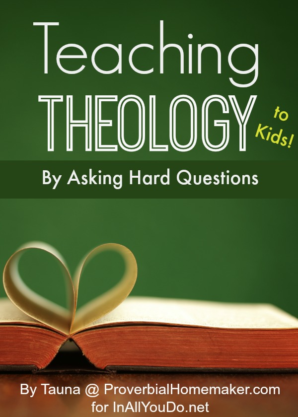 Teaching Theology to Kids by Asking Hard Questions