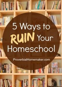 5 Ways to Ruin Your Homeschool