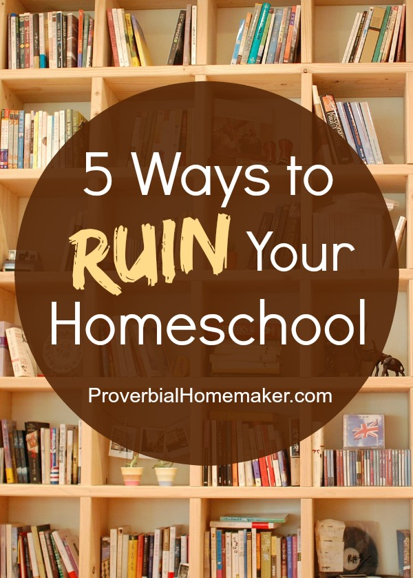 5 Ways to Ruin Your Homeschool