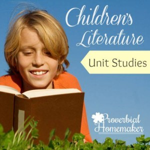Children's Literature Unit Studies Series at Proverbial Homemaker