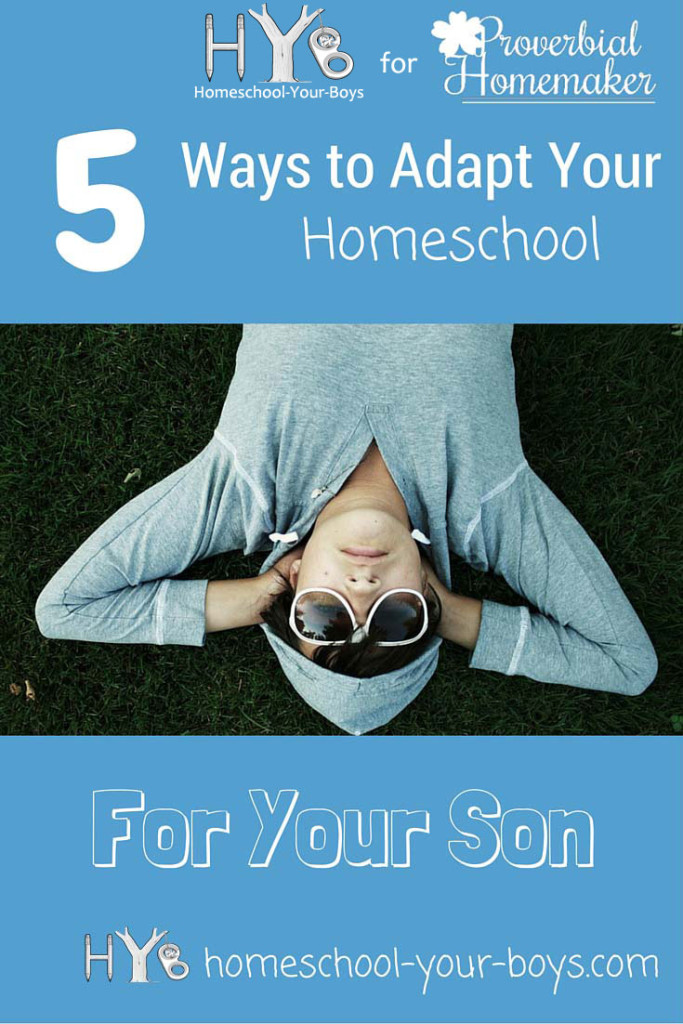5 Ways to Adapt Your Homeschool for Your Son