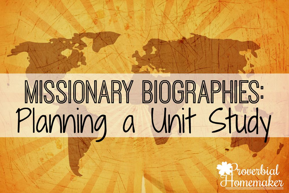 Planning a Unit Study Missionary Biographies