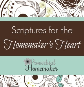 Scriptures for the Homemaker's Heart