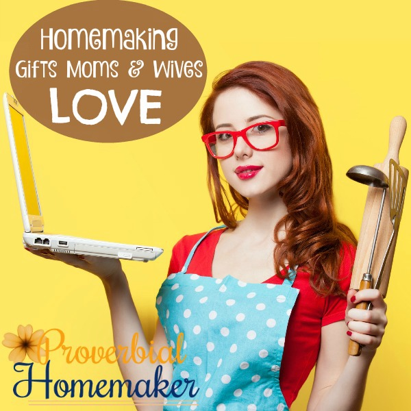 Homemaking Gifts Moms and Wives Love