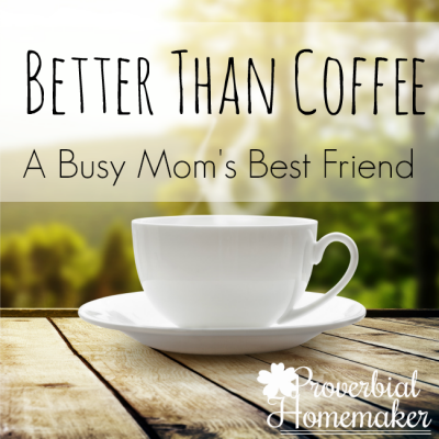 Better Than Coffee: A Busy Mom's Best Friend