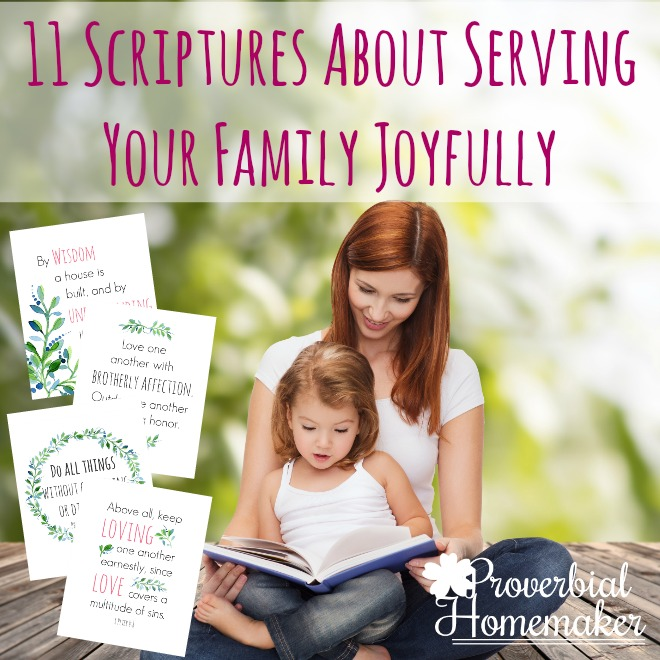 These are great scriptures to encourage you in serving your family joyfully and help you pray for them. Gorgeous scripture prints, too!
