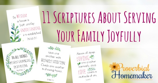 11 scriptures about serving your family joyfully proverbial homemaker