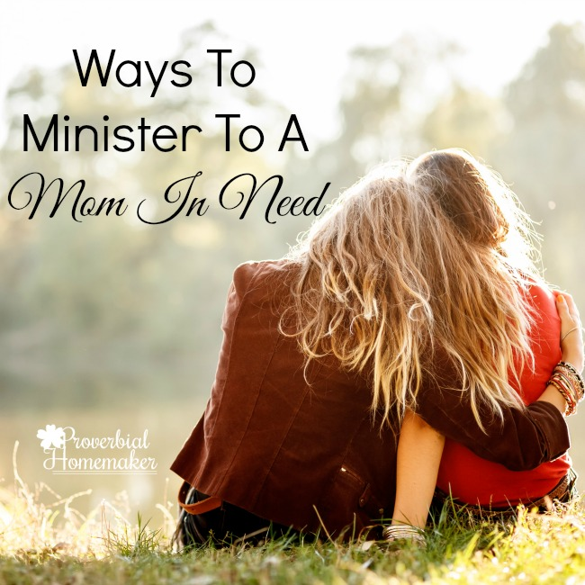 Ways To Minister To A Mom In Need