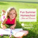 Fun Summer Homeschool Ideas & Resources