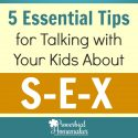 Talking with Your Kids About Sex: 5 Essential Tips