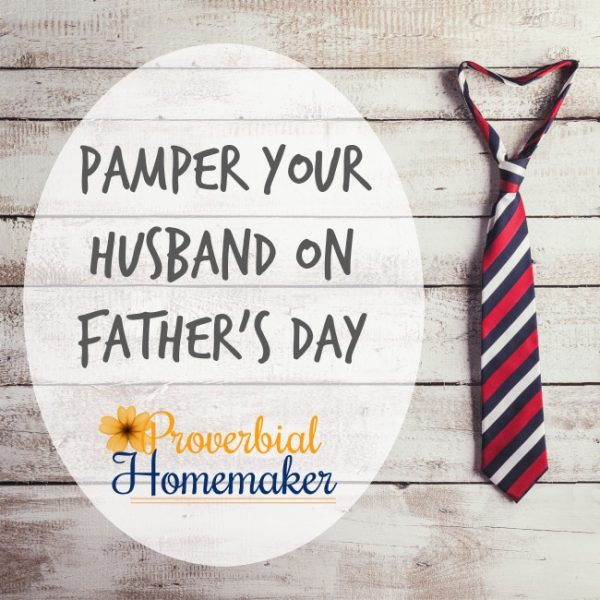 Pamper Your Husband on Father's Day - you'll love the fun ideas for making your husband feel special on Father's Day!