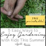 5 Easy Ways to Enjoy Gardening With Kids