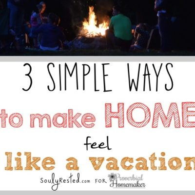 3 Simple Ways to Make Home Feel Like Vacation This Week