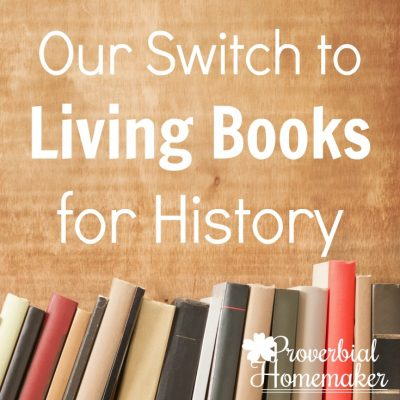Our Switch to Living Books for History