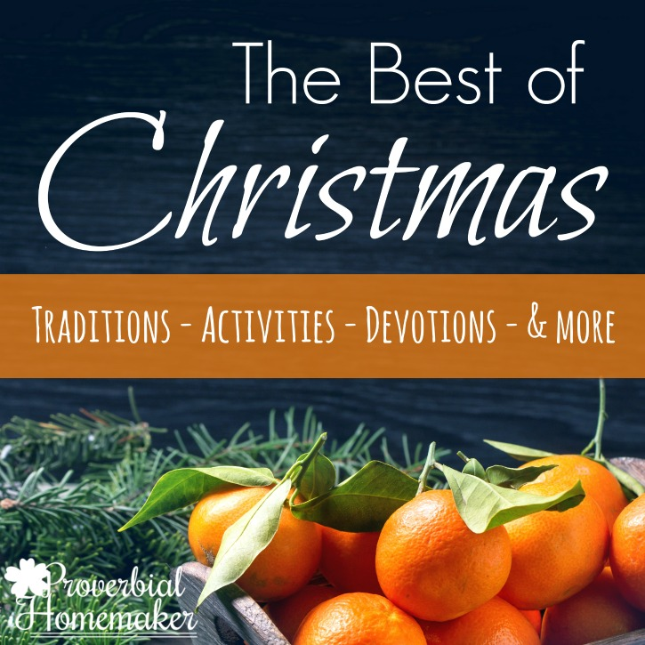 Find the best of Christmas resources, activities, printables, traditions, and ideas at Proverbial Homemaker!