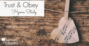Teach your kids to trust God and obey Him with this Trust and Obey Hymn Study!