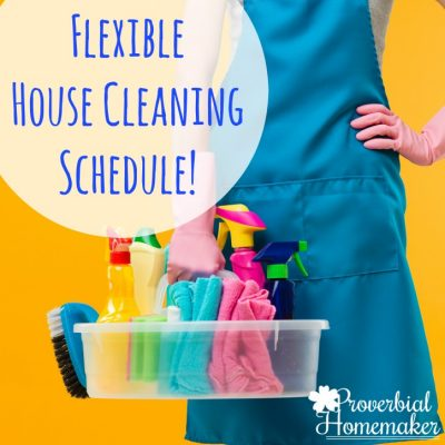 A Flexible House Cleaning Schedule That Works!