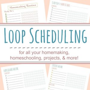 Use loop scheduling for flexible and effective task management - great for homeschooling, homemaking, and more!