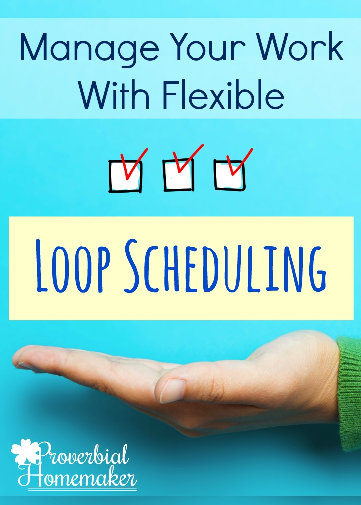 Use loop scheduling for flexible task management for homeschool, homemaking and housework, blogging, projects, and more!