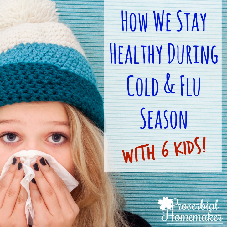 How We Stay Healthy During Cold and Flu Season (with 6 kids!)