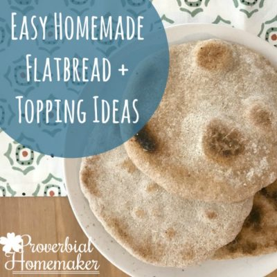 Easy Flatbread Recipe + Topping Ideas