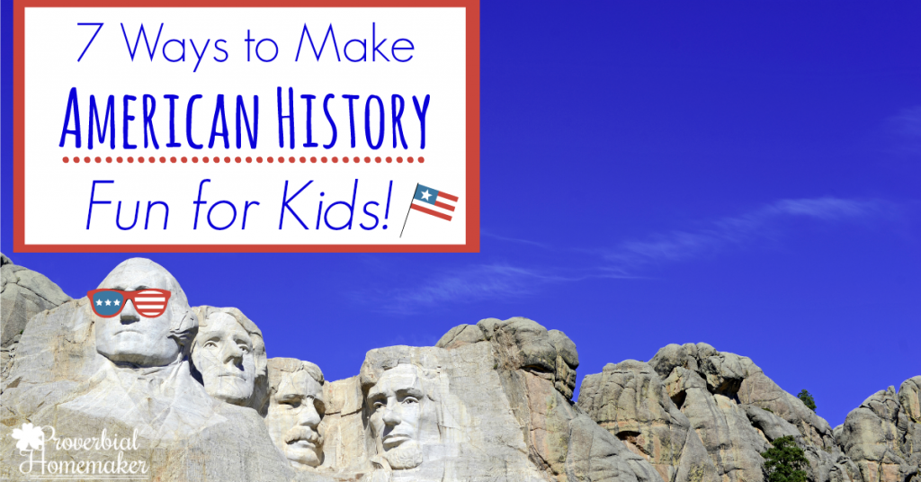 Looking for some simple ways to make American History fun for kids? Here are seven ideas with some fantastic resources!