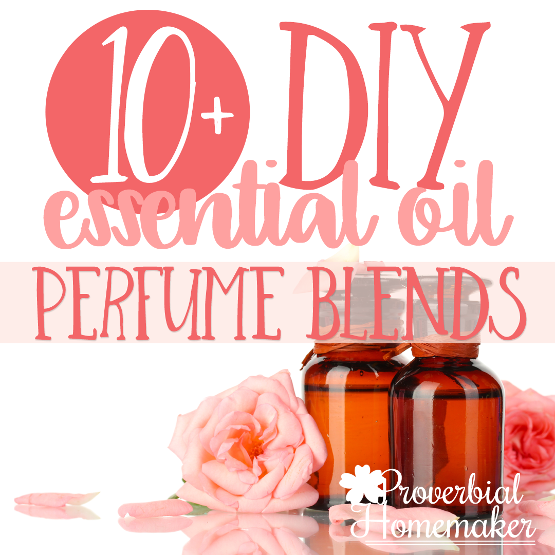 10 Best Perfume Recipes Using Essential Oils Proverbial Homemaker
