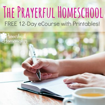 The Prayerful Homeschool: 12-Day eCourse with Printables
