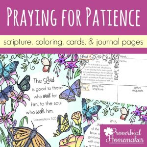 Pray for patience for yourself, your spouse, and your kids! Every home could use more patience and trust in God for the things we need. These beautiful scripture art prints, cards, and journal pages will help you pray diligently!