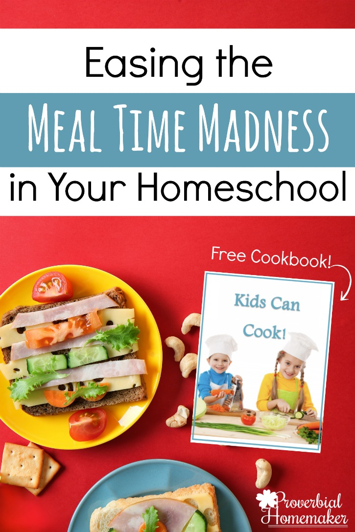 Easing the Mealtime Madness in Your Homeschool - Fantastic tips plus a FREE printable kids cookbook!