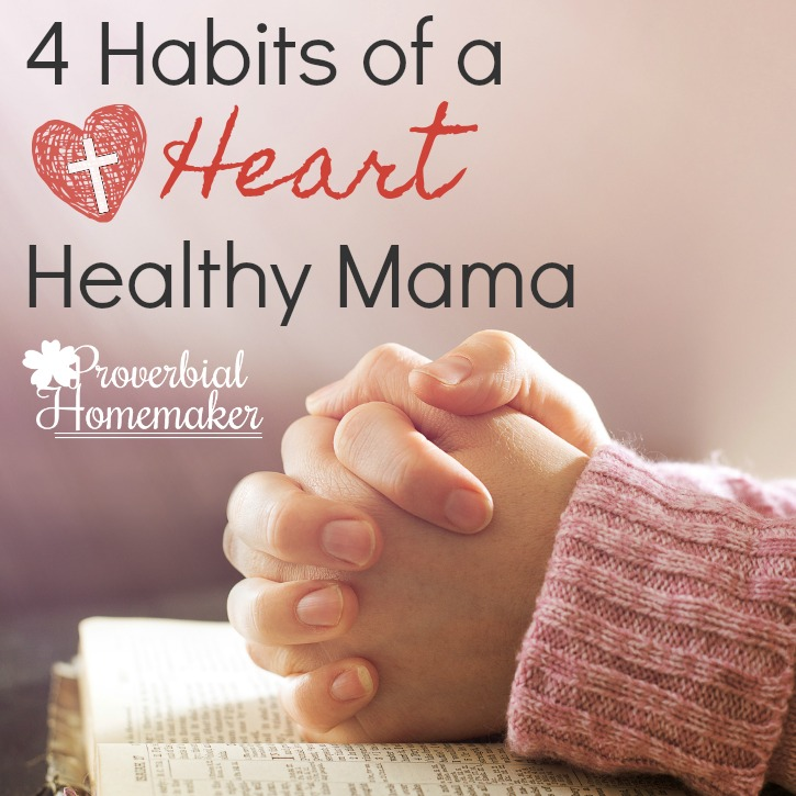 4 Habits of a Heart Healthy Mama (& Scripture Printable)