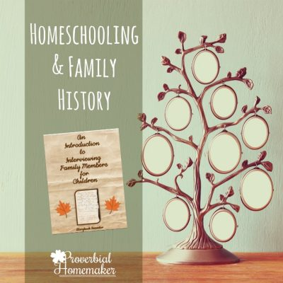 Homeschooling & Family History (+ Free Family Interview Printable)