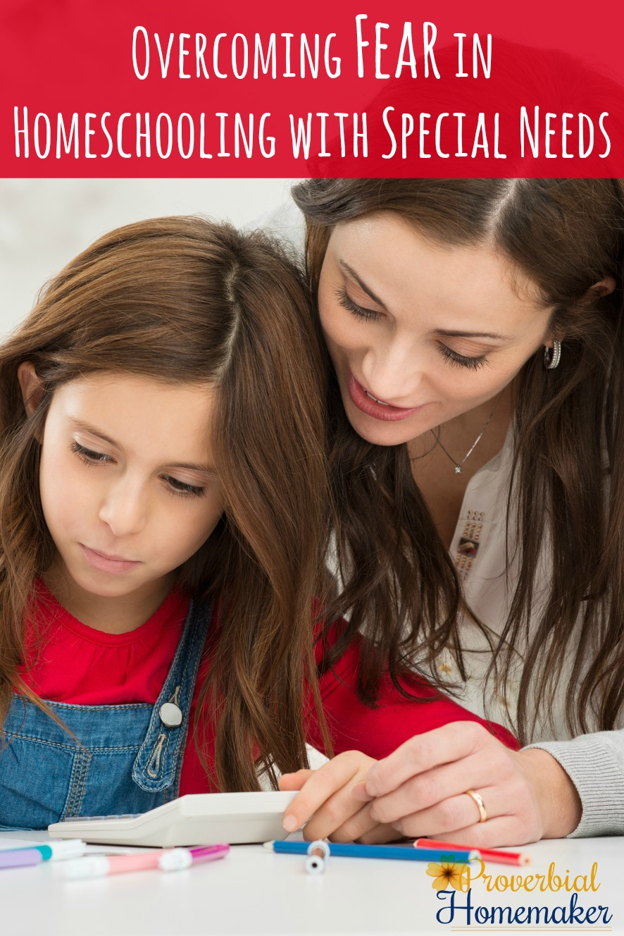 Overcoming Fear in Homeschooling with Special Needs - Tips, tools, and encouragement!