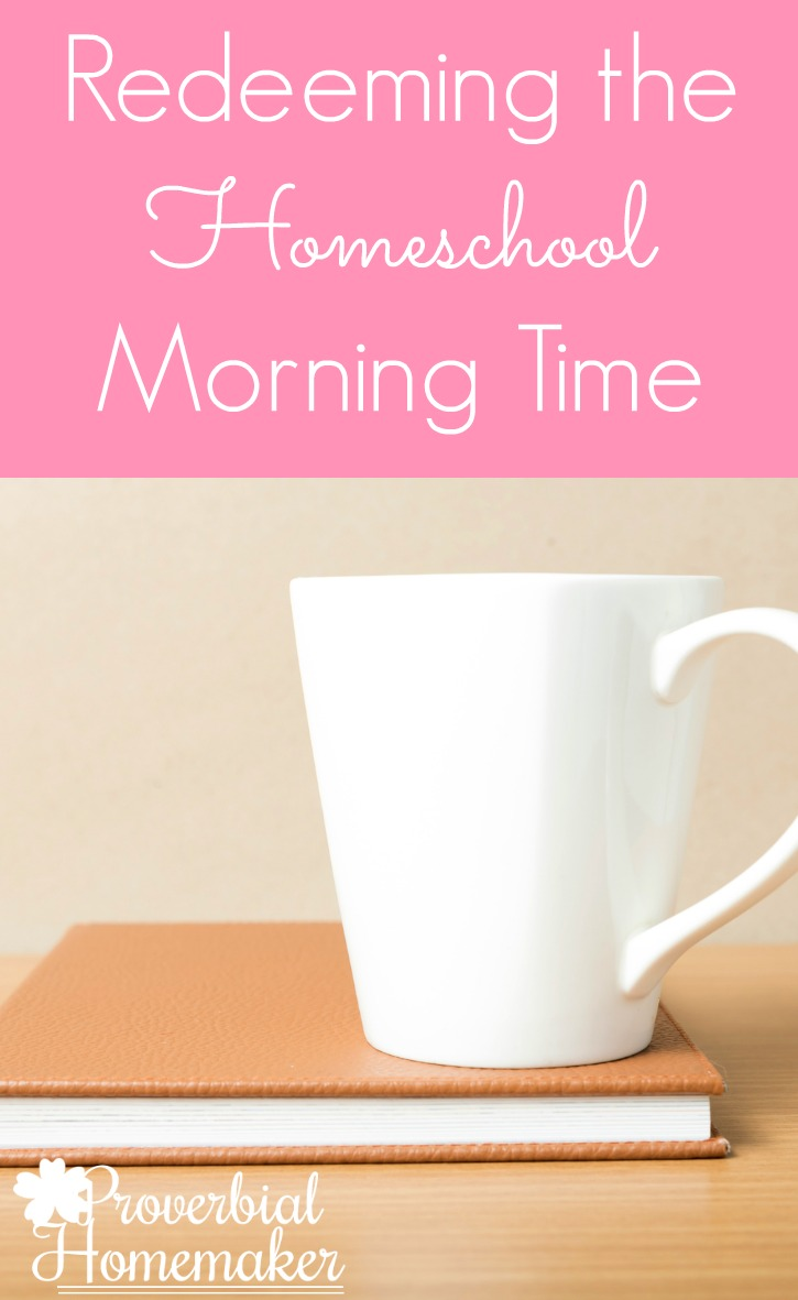 Redeeming the Homeschool Morning Time with great tips for making it a good day!