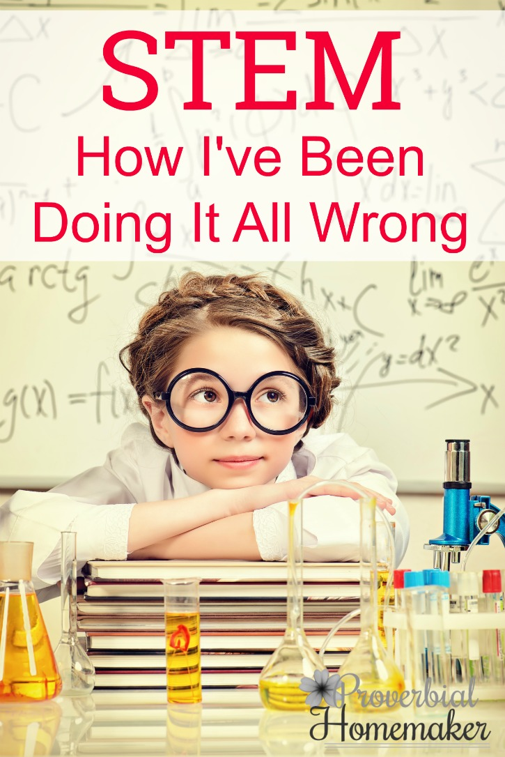 STEM How I've Been Doing It All Wrong - ways to make STEM easier in your homeschool