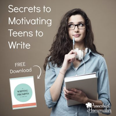 Secrets to Motivating Teens to Write (+ FREE Printable Writing Prompts!)